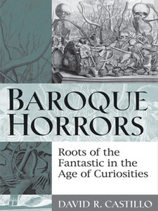 Cover image for Baroque Horrors: Roots of the Fantastic in the Age of Curiosities