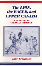 Cover image for The lion, the eagle, and Upper Canada: a developing colonial ideology