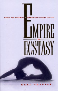 Cover image for Empire of ecstasy: nudity and movement in German body culture, 1910-1935