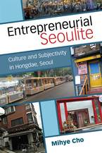Cover image for Entrepreneurial Seoulite: Culture and Subjectivity in Hongdae, Seoul