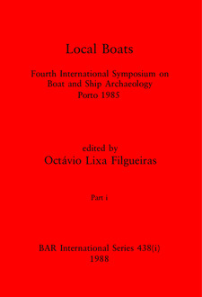 Cover image for Local Boats, Parts i and ii: Fourth International Symposium on Boat and Ship Archaeology, Porto 1985