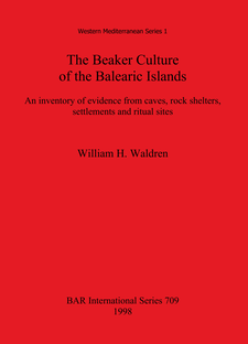 Cover image for The Beaker Culture of the Balearic Islands: An inventory of evidence from caves, rock shelters, settlements, and ritual sites