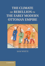 Cover image for The climate of rebellion in the early modern Ottoman Empire