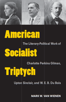 Cover image for American Socialist Triptych: The Literary-Political Work of Charlotte Perkins Gilman, Upton Sinclair, and W. E. B. Du Bois