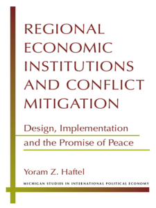 Cover image for Regional Economic Institutions and Conflict Mitigation: Design, Implementation, and the Promise of Peace