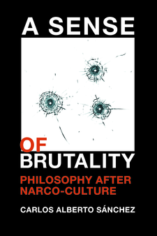 Cover image for A Sense of Brutality: Philosophy after Narco-Culture