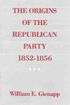 Cover image for The origins of the Republican Party, 1852-1856