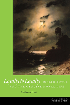 Cover image for Loyalty to loyalty: Josiah Royce and the genuine moral life