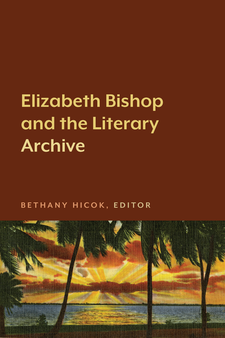 Cover image for Elizabeth Bishop and the Literary Archive