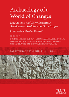 Cover image for Archaeology of a World of Changes. Late Roman and Early Byzantine Architecture, Sculpture and Landscapes: Selected Papers from the 23rd International Congress of Byzantine Studies (Belgrade, 22–27 August 2016) – In memoriam Claudiae Barsanti