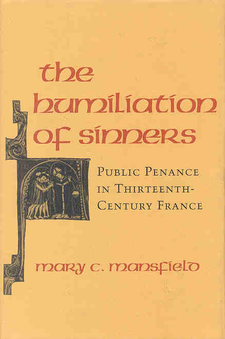 Cover image for The humiliation of sinners: public penance in thirteenth-century France