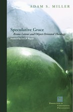 Cover image for Speculative grace: Bruno Latour and object-oriented theology