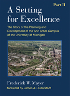 Cover image for A Setting For Excellence, Part II: The Story of the Planning and Development of the Ann Arbor Campus of the University of Michigan