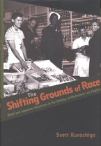 Cover image for The shifting grounds of race: black and Japanese Americans in the making of multiethnic Los Angeles