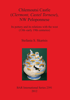 Cover image for Chlemoutsi Castle (Clermont Castel Tornese), NW Peloponnese: Its pottery and its relations with the west (13th-early 19th centuries)