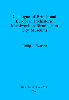 Cover image for Catalogue of British and European Prehistoric Metalwork in Birmingham City Museums