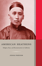 Cover image for American heathens: religion, race, and reconstruction in California