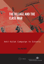 Cover image for The Village and the Class War: Anti-Kulak Campaign in Estonia