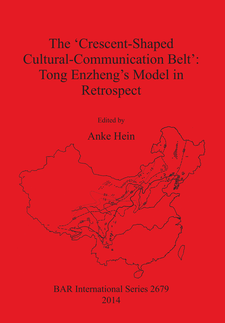 Cover image for The 'Crescent-Shaped Cultural-Communication Belt': Tong Enzheng's Model in Retrospect: An examination of methodological, theoretical and material concerns of long-distance interactions in East Asia