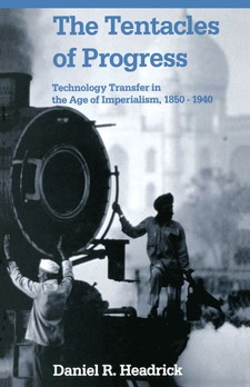 Cover image for The tentacles of progress: technology transfer in the age of imperialism, 1850-1940