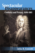Cover image for Spectacular Disappearances: Celebrity and Privacy, 1696-1801