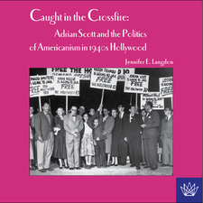 Cover image for Caught in the crossfire: Adrian Scott and the politics of Americanism in 1940s Hollywood