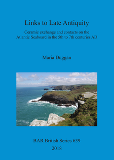 Cover image for Links to Late Antiquity: Ceramic exchange and contacts on the Atlantic Seaboard in the 5th to 7th centuries AD