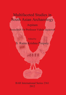 Cover image for Multifaceted Studies in South Asian Archaeology: Arpitam. Festschrift for Professor Vidula Jayaswal