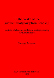 Cover image for In the Wake of the ya' áats' xaatgáay ['Iron People']: A study of changing settlement strategies among the Kunghit Haida