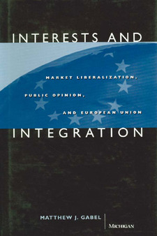 Cover image for Interests and Integration: Market Liberalization, Public Opinion, and European Union