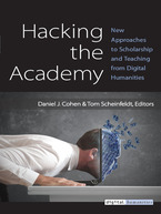 Cover image for Hacking the Academy: New Approaches to Scholarship and Teaching from Digital Humanities