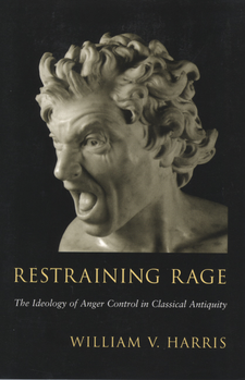 Cover image for Restraining rage: the ideology of anger control in classical antiquity