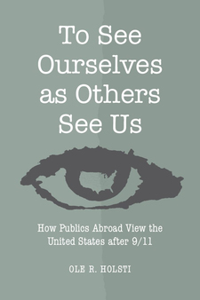 Cover image for To See Ourselves as Others See Us: How Publics Abroad View the United States after 9/11