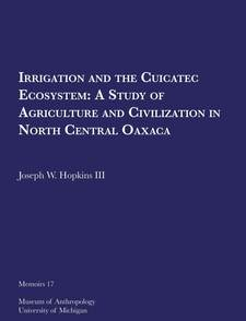 Cover image for Irrigation and the Cuicatec Ecosystem: A Study of Agriculture and Civilization in North Central Oaxaca