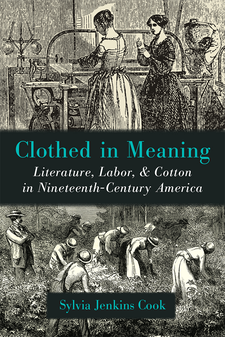 Cover image for Clothed in Meaning: Literature, Labor, and Cotton in Nineteenth-Century America