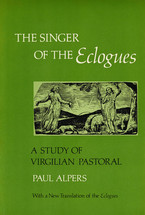 Cover image for The singer of the Eclogues: a study of Virgilian pastoral, with a new translation of the Eclogues