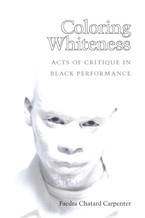 Cover image for Coloring whiteness: acts of critique in Black performance