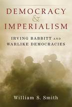 Cover image for Democracy and Imperialism: Irving Babbitt and Warlike Democracies