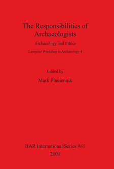 Cover image for The Responsibilities of Archaeologists: Archaeology and Ethics