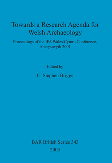 Cover image for Towards a Research Agenda for Welsh Archaeology: Proceedings of the IFA Wales/Cymru Conference, Aberystwyth 2001