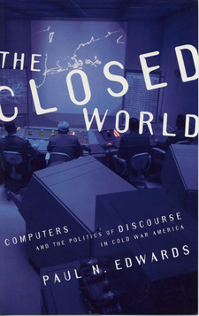 Cover image for The closed world: computers and the politics of discourse in Cold War America