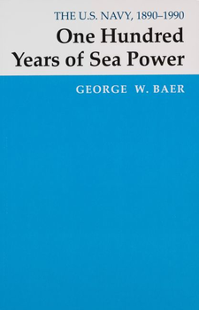 Cover image for One hundred years of sea power: the U.S. Navy, 1890-1990