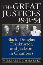 Cover image for The Great Justices, 1941-54: Black, Douglas, Frankfurter, and Jackson in Chambers