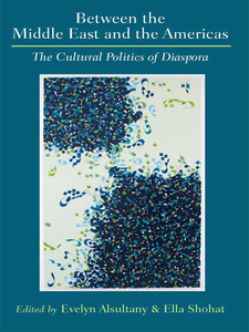 Cover image for Between the Middle East and the Americas: The Cultural Politics of Diaspora