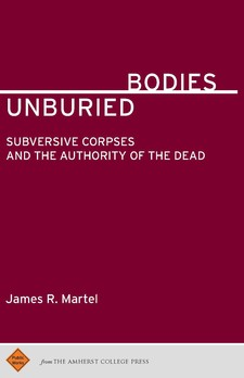 Cover image for Unburied Bodies: Subversive Corpses and the Authority of the Dead