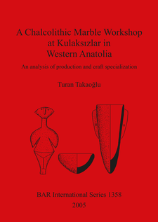 Cover image for A Chalcolithic Marble Workshop at Kulaksızlar in Western Anatolia: An analysis of production and craft specialization