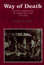 Cover image for Way of death: merchant capitalism and the Angolan slave trade, 1730-1830