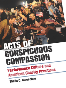 Cover image for Acts of Conspicuous Compassion: Performance Culture and American Charity Practices