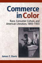 Cover image for Commerce in Color: Race, Consumer Culture, and American Literature, 1893-1933