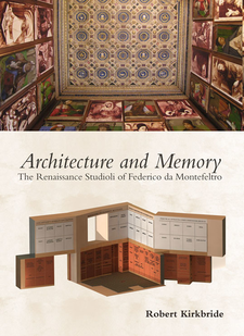 Cover image for Architecture and memory: the Renaissance studioli of Federico de Montefeltro